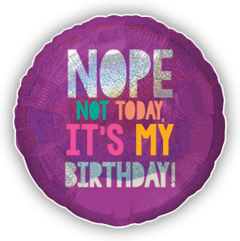 Nope Not Today Its My Birthday